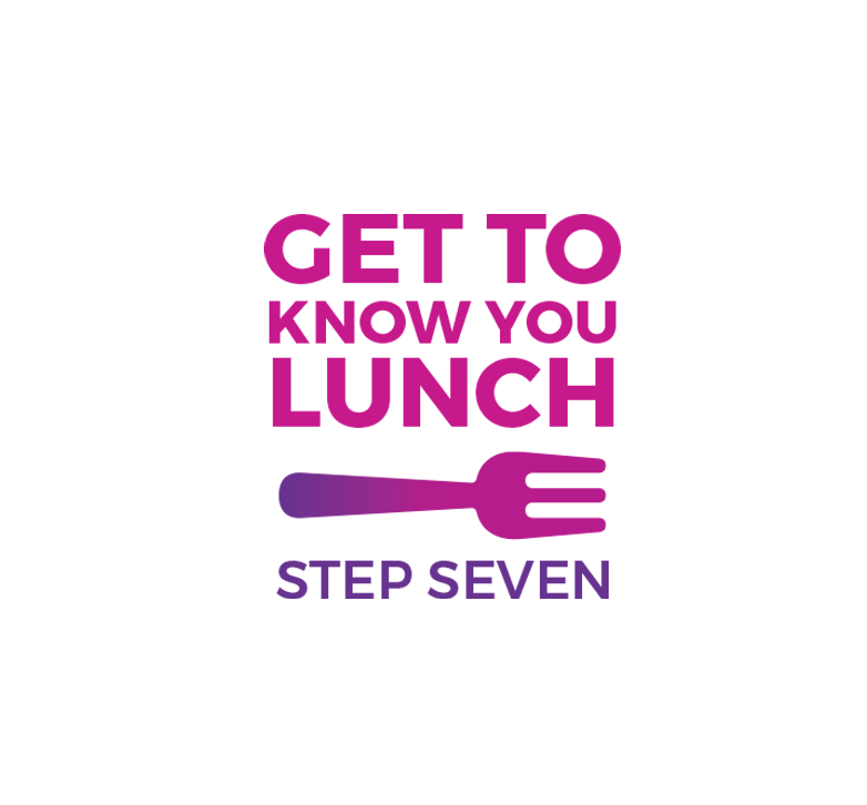 Step Seven - Get to know you lunch