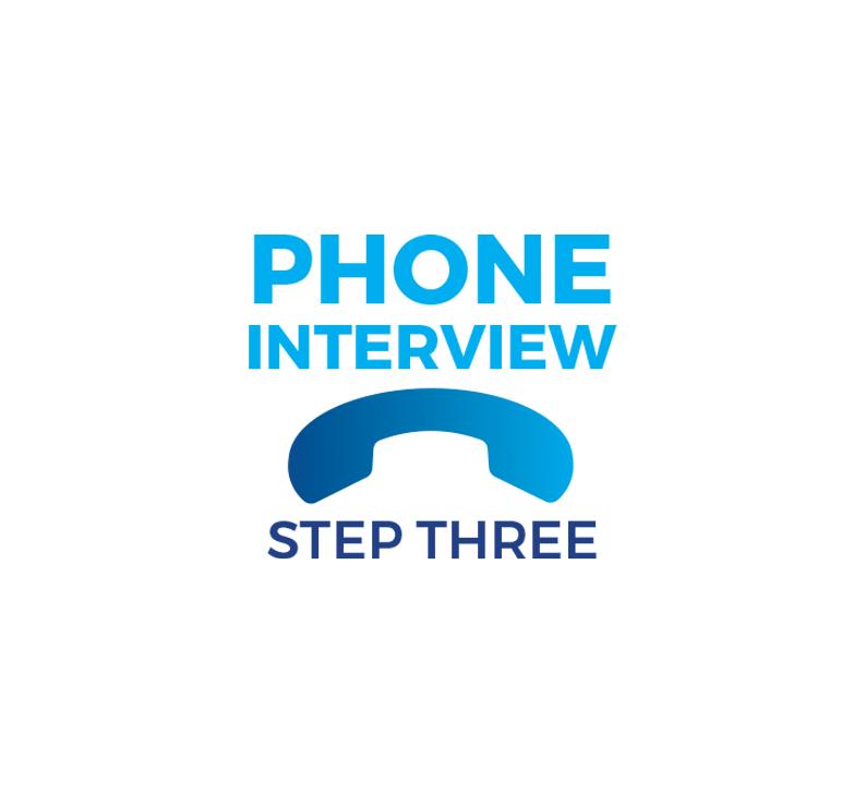 Step Three - Phone Interview
